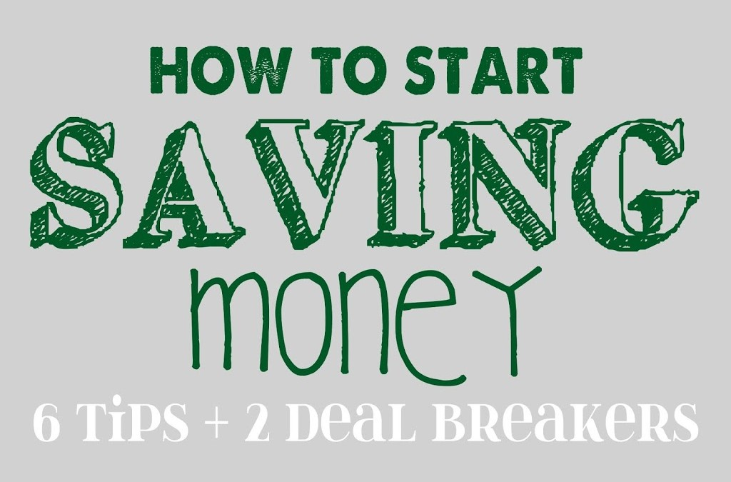 How to Start Saving Money – 6 Tips & 2 Deal Breakers