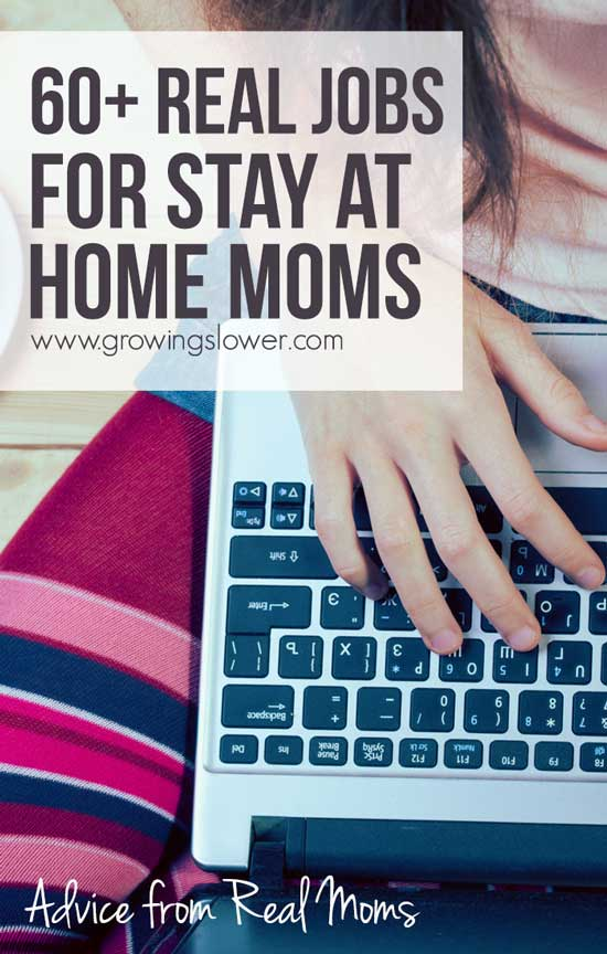 What do you do when one income isn't enough, but you want to be a stay at home mom? Here is a list of over 60 real jobs for stay at home moms that real moms are actually doing to make money from home.